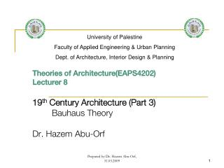 Theories of Architecture(EAPS4202) Lecturer  8 19 th  Century Architecture (Part 3) Bauhaus Theory Dr.  Hazem  Abu- Orf