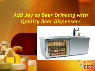 Add Joy to Beer Drinking with Quality Beer Dispensers