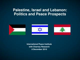 Palestine, Israel and Lebanon: Politics and Peace Prospects