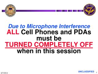 Due to Microphone Interference ALL Cell Phones and PDAs must be TURNED COMPLETELY OFF when in this session