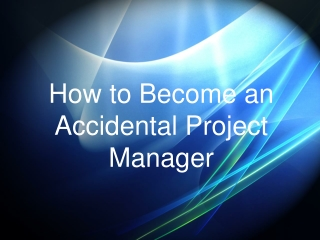 How to Become an Accidental Project Manager