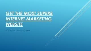 Get the most superb Internet Marketing Website