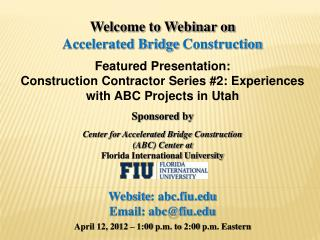 Welcome to Webinar on Accelerated Bridge  Construction Featured Presentation: Construction Contractor Series #2: Experie
