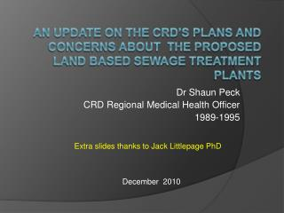 An update on the CRD's plans  and  concerns about  the proposed land based sewage treatment plants
