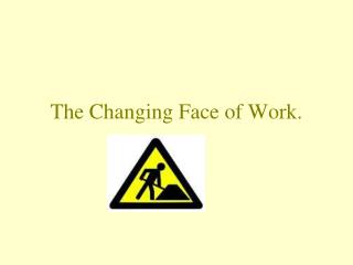 The Changing Face of Work.