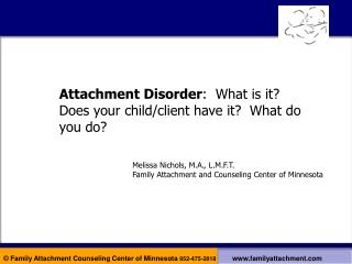 Attachment Disorder :  What is it? Does your child/client have it?  What do you do?