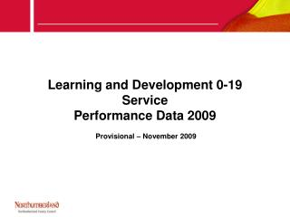 Learning and Development 0-19 Service Performance Data 2009   Provisional   November 2009