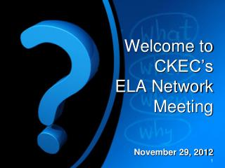 Welcome  to CKEC's ELA Network  Meeting