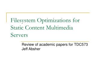 Filesystem Optimizations for Static Content Multimedia Servers