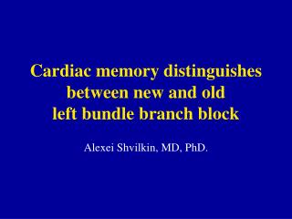 Cardiac memory distinguishes between new and old  left bundle branch block