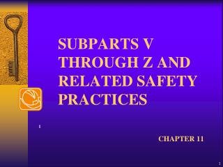 SUBPARTS V THROUGH Z AND RELATED SAFETY PRACTICES