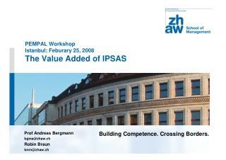 PEMPAL Workshop Istanbul; Feburary 25, 2008 The Value Added of IPSAS