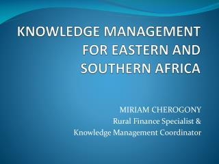 KNOWLEDGE MANAGEMENT FOR EASTERN AND SOUTHERN AFRICA