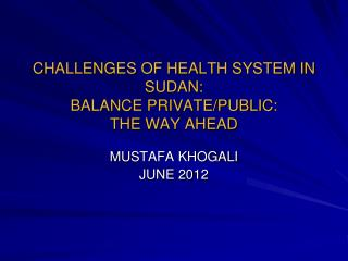 CHALLENGES OF HEALTH SYSTEM IN SUDAN: BALANCE PRIVATE/PUBLIC: THE WAY AHEAD