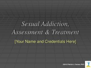 Sexual Addiction, Assessment & Treatment