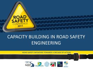 CAPACITY BUILDING IN ROAD SAFETY ENGINEERING