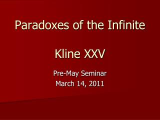 Paradoxes of the Infinite  Kline XXV