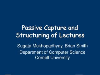 Passive Capture and Structuring of Lectures