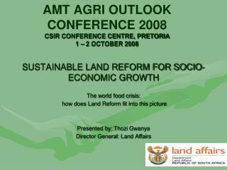 AMT AGRI OUTLOOK CONFERENCE 2008 CSIR CONFERENCE CENTRE, PRETORIA 1 – 2 OCTOBER 2008
