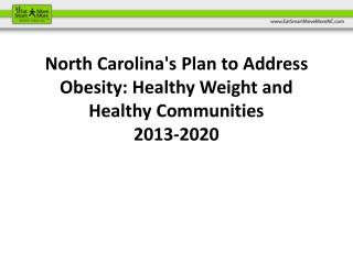 North  Carolina's Plan to Address Obesity: Healthy Weight and Healthy  Communities 2013-2020