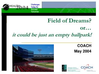 Field of Dreams? or… it could be just an empty ballpark!
