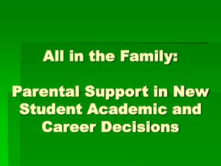 All in the Family:   Parental Support in New Student Academic and Career Decisions