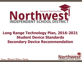 Long Range Technology Plan, 2016-2021 Student Device Standards Secondary Device Recommendation