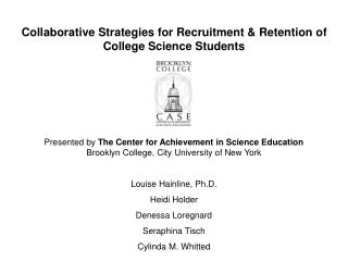 Presented by  The Center for Achievement in Science Education Brooklyn College, City University of New York Louise Hainl