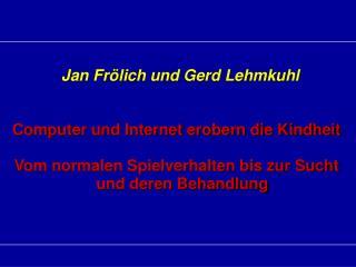 Jan Frölich und Gerd Lehmkuhl Computer und Internet erobern die Kindheit Vom normalen Spielverhalten bis zur Sucht und d