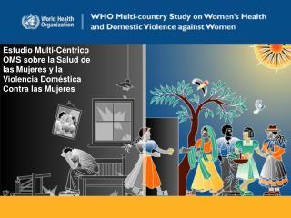 Estudio Multi-C éntrico OMS sobre la Salud de las Mujeres y la Violencia Doméstica Contra las Mujeres