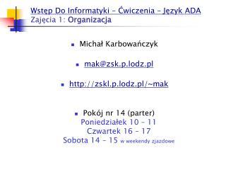 Wstęp Do Informatyki – Ćwiczenia – Język ADA Zajęcia 1: Organizacja