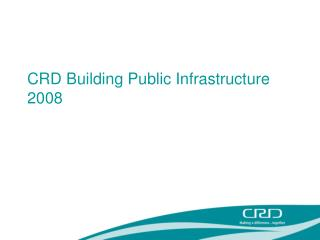 CRD Building Public Infrastructure 2008