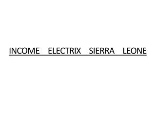 Income Electrix in Sierra Leone