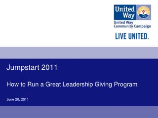Jumpstart 2011 How to Run a Great Leadership Giving Program