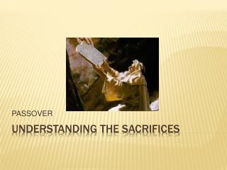 UNDERSTANDING THE SACRIFICES