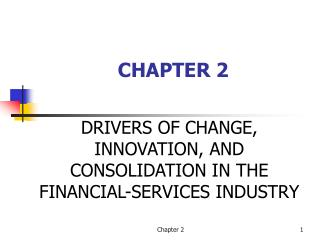 DRIVERS OF CHANGE, INNOVATION, AND CONSOLIDATION IN THE FINANCIAL-SERVICES INDUSTRY