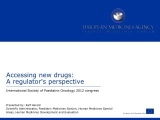 Accessing new drugs:  A regulators perspective