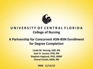 U N I V E R S I T Y  O F  C E N T R A L  F L O R I D  A College of Nursing  A Partnership for Concurrent ASN-BSN Enrollm