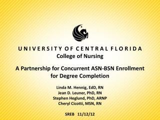U N I V E R S I T Y O F C E N T R A L F L O R I D A College of Nursing A Partnership for Concurrent ASN-BSN Enrollm