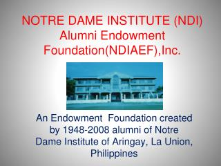 NOTRE DAME INSTITUTE (NDI) Alumni Endowment Foundation(NDIAEF),Inc.