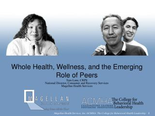 Whole Health, Wellness, and the Emerging Role of Peers Tom Lane, CRPS National Director, Consumer and Recovery Services