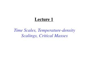 Lecture 1 Time Scales, Temperature-density Scalings, Critical Masses