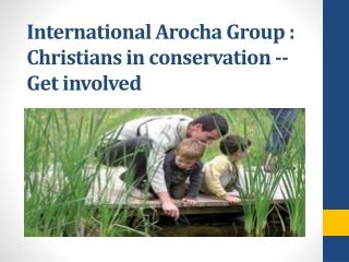 International Arocha Group : Christians in conservation -- G