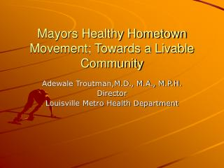 Mayors Healthy Hometown Movement; Towards a Livable Community