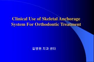 Clinical Use of Skeletal Anchorage System For Orthodontic Treatment