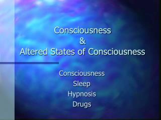 Consciousness  & Altered States of Consciousness