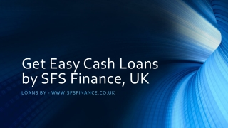 Get Easy Cash Loans by SFS Finance