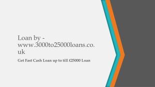 Loan by www.3000to25000loans.co.uk
