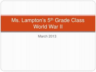 Ms. Lampton's 5 th  Grade Class World War II
