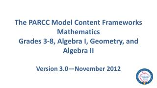 The PARCC Model Content Frameworks Mathematics Grades 3-8, Algebra I, Geometry, and Algebra II  Version 3.0 November 201
